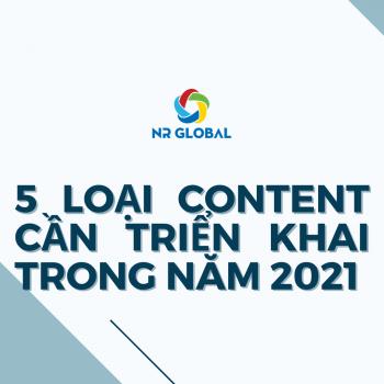 5 LOẠI CONTENT CẦN TRIỂN KHAI TRONG NĂM 2021