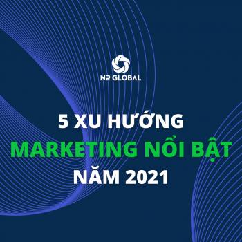 5 XU HƯỚNG MARKETING NỔI BẬT NĂM 2021