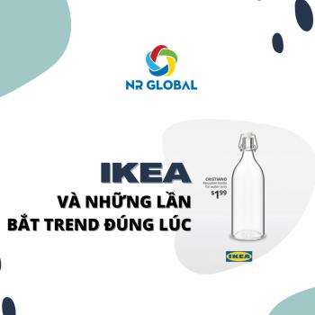 IKEA VÀ NHỮNG LẦN BẮT TREND ĐÚNG LÚC